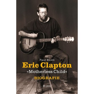 kniha Eric Clapton - Motherless Child - biografie - Paul Scott, NNM